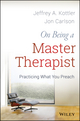 On Being a Master Therapist: Practicing What You Preach (1118225813) cover image