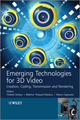 Emerging Technologies for 3D Video: Creation, Coding, Transmission and Rendering (1118355113) cover image