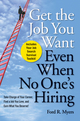 Get The Job You Want, Even When No One's Hiring: Take Charge of Your Career, Find a Job You Love, and Earn What You Deserve (0470457414) cover image
