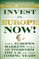 Invest in Europe Now! : Why Europe's Markets Will Outperform the US in the Coming Years  (0470547014) cover image