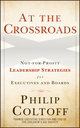 At the Crossroads: Not-for-Profit Leadership Strategies for Executives and Boards, 2nd Edition (0470615214) cover image