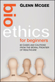 Bioethics for Beginners: 60 Cases and Cautions from the Moral Frontier of Healthcare (0470659114) cover image
