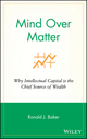 Mind Over Matter: Why Intellectual Capital is the Chief Source of Wealth (0470053615) cover image