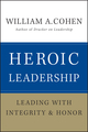 Heroic Leadership: Leading with Integrity and Honor (0470405015) cover image