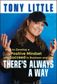 There's Always a Way : How to Develop a Positive Mindset and Succeed in Business and Life (0470558415) cover image