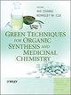 Green Techniques for Organic Synthesis and Medicinal Chemistry (0470711515) cover image