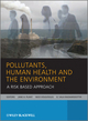 Pollutants, Human Health and the Environment: A Risk Based Approach (0470742615) cover image