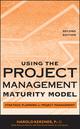 Using the Project Management Maturity Model: Strategic Planning for Project Management, 2nd Edition