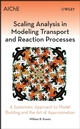 Scaling Analysis in Modeling Transport and Reaction Processes: A Systematic Approach to Model Building and the Art of Approximation (0471772615) cover image