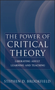 The Power of Critical Theory: Liberating Adult Learning and Teaching (0787956015) cover image