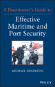 A Practitioner's Guide to Effective Maritime and Port Security (1118099915) cover image