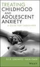 Treating Childhood and Adolescent Anxiety: A Guide for Caregivers (1118121015) cover image