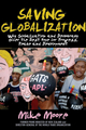 Saving Globalization: Why Globalization and Democracy Offer the Best Hope for Progress, Peace and Development (1118179315) cover image