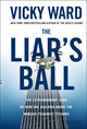 The Liar's Ball: The Extraordinary Saga of How One Building Broke the World's Toughest Tycoons (1118295315) cover image
