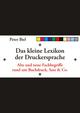 Das kleine Lexikon der Druckersprache: Alte und neue Fachbegriffe rund um Buchdruck, Satz & Co. (3527685715) cover image