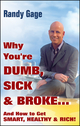 Why You're Dumb, Sick and Broke...And How to Get Smart, Healthy and Rich!  (0470049316) cover image
