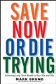 Save Now or Die Trying: Achieving Long-Term Wealth in Your 20s and 30s (0470121416) cover image