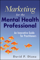 Marketing for the Mental Health Professional: An Innovative Guide for Practitioners (0470560916) cover image