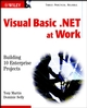 Visual Basic .NET at Work: Building 10 Enterprise Projects (0471386316) cover image