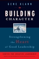 Building Character: Strengthening the Heart of Good Leadership