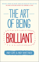 The Art of Being Brilliant: Transform Your Life by Doing What Works For You (0857083716) cover image