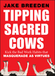 Tipping Sacred Cows: Kick the Bad Work Habits that Masquerade as Virtues (1118345916) cover image