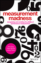 Measurement Madness: Recognizing and Avoiding the Pitfalls of Performance Measurement (1118464516) cover image