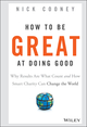 How To Be Great At Doing Good: Why Results Are What Count and How Smart Charity Can Change the World  (1119041716) cover image