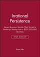 Irrational Persistence: Seven Business Secrets That Turned a Bankrupt Startup Into a $231,000,000 Business - 3pkt Display (1119300916) cover image