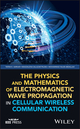 The Physics and Mathematics of Electromagnetic Wave Propagation in Cellular Wireless Communication (1119393116) cover image
