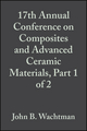 17th Annual Conference on Composites and Advanced Ceramic Materials, Part 1 of 2: Ceramic Engineering and Science Proceedings, Volume 14, Issue 7/8 (0470316217) cover image