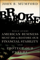 Broke: What Every American Business Must Do to Restore Our Financial Stability and Protect Our Future  (0470504617) cover image