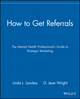 How to Get Referrals: The Mental Health Professional's Guide to Strategic Marketing (0471297917) cover image