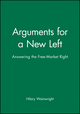 Arguments for a New Left: Answering the Free-Market Right (0631191917) cover image