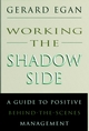Working the Shadow Side: A Guide to Positive Behind-the-Scenes Management (0787900117) cover image