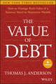 The Value of Debt: How to Manage Both Sides of a Balance Sheet to Maximize Wealth (1118758617) cover image