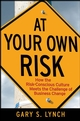 At Your Own Risk: How the Risk-Conscious Culture Meets the Challenge of Business Change (0470259418) cover image
