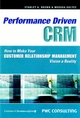 Performance Driven CRM: How to Make Your Customer Relationship Management Vision a Reality (0470831618) cover image