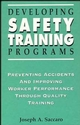 Developing Safety Training Programs: Preventing Accidents and Improving Worker Performance through Quality Training (0471285218) cover image
