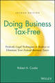 Doing Business Tax-Free: Perfectly Legal Techniques to Reduce or Eliminate Your Federal Business Taxes, 2nd Edition (0471418218) cover image