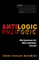 Antilogic: Why Businesses Fail While Individuals Succeed (0471494518) cover image