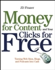 Money For Content and Your Clicks For Free: Turning Web Sites, Blogs, and Podcasts Into Cash (0471785318) cover image