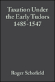 Taxation Under the Early Tudors 1485-1547 (0631152318) cover image