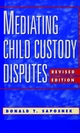 Mediating Child Custody Disputes: A Strategic Approach, Revised Edition (0787940518) cover image