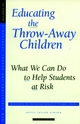 Educating the Throw-Away Children: What We Can Do to Help Students at Risk: New Directions for School Leadership #6 (0787998818) cover image