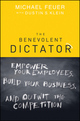 The Benevolent Dictator: Empower Your Employees, Build Your Business, and Outwit the Competition (1118003918) cover image
