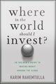 Where In the World Should I Invest: An Insider's Guide to Making Money Around the Globe (1118171918) cover image