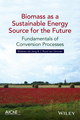 Biomass as a Sustainable Energy Source for the Future: Fundamentals of Conversion Processes (1118304918) cover image