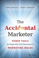 The Accidental Marketer: Power Tools for People Who Find Themselves in Marketing Roles (1118797418) cover image