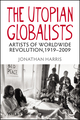 The Utopian Globalists: Artists of Worldwide Revolution, 1919 - 2009 (1405193018) cover image